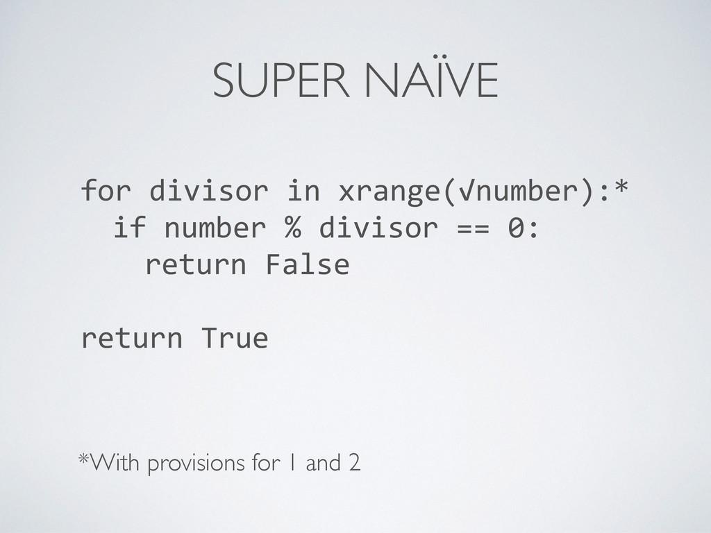 SUPER NAÏVE for divisor in xrange(√num...