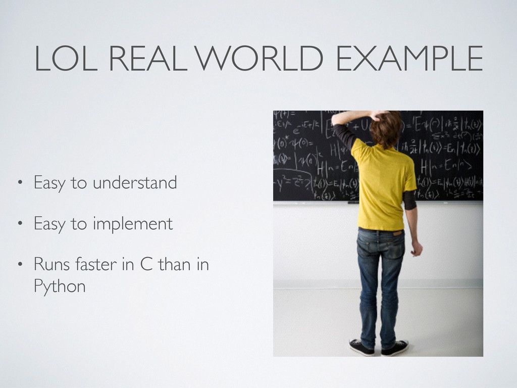 LOL REAL WORLD EXAMPLE • Easy to understand • E...