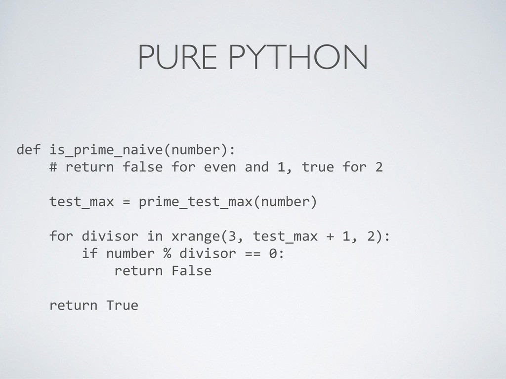 PURE PYTHON def is_prime_naive(number):  ...