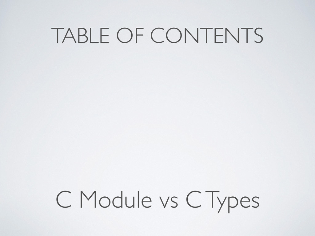 TABLE OF CONTENTS C Module vs C Types