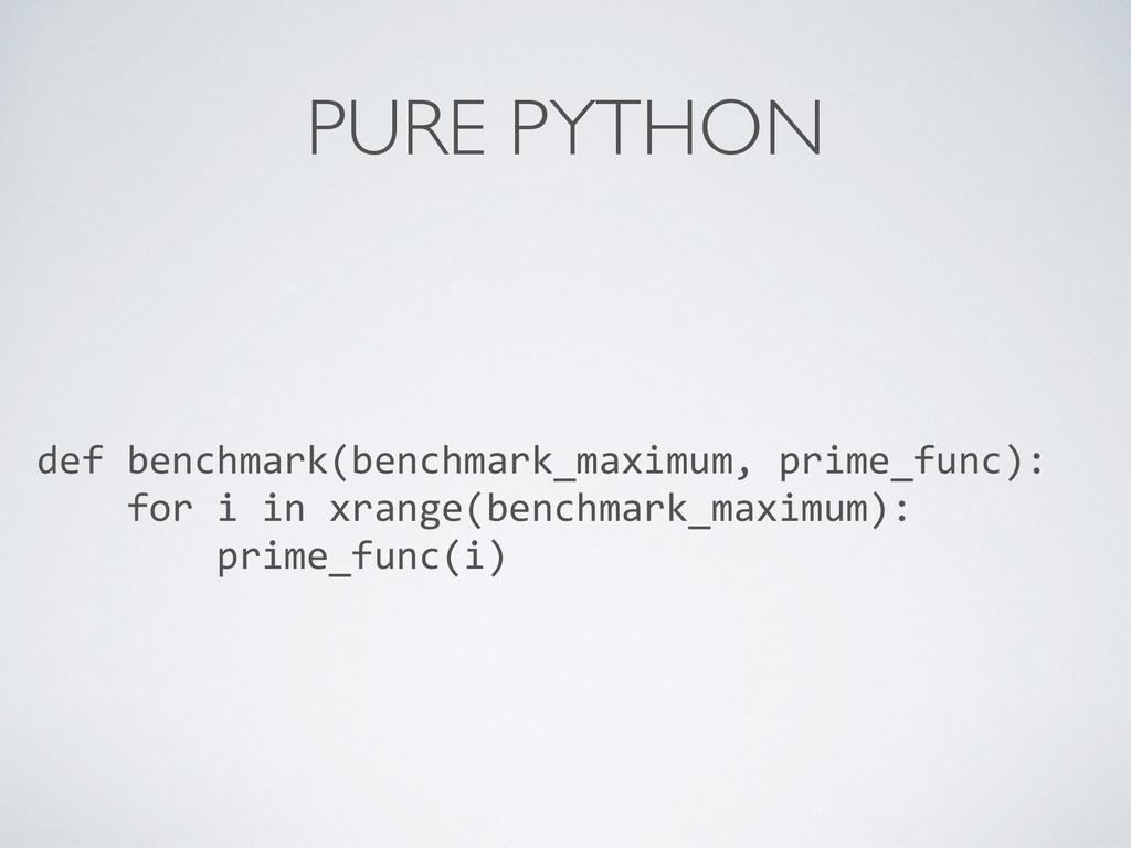 PURE PYTHON def benchmark(benchmark_maximum,...