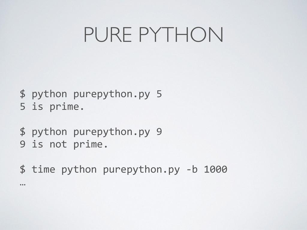 PURE PYTHON $ python purepython.py 5...