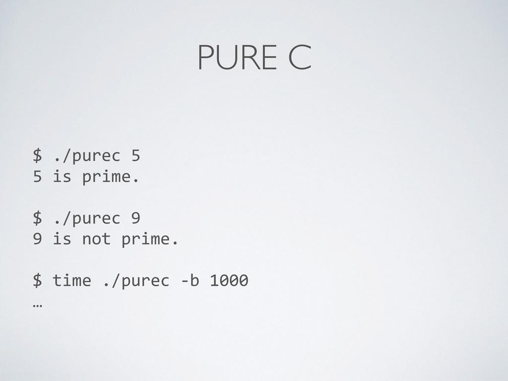 PURE C $ ./purec 5  5 is prime....