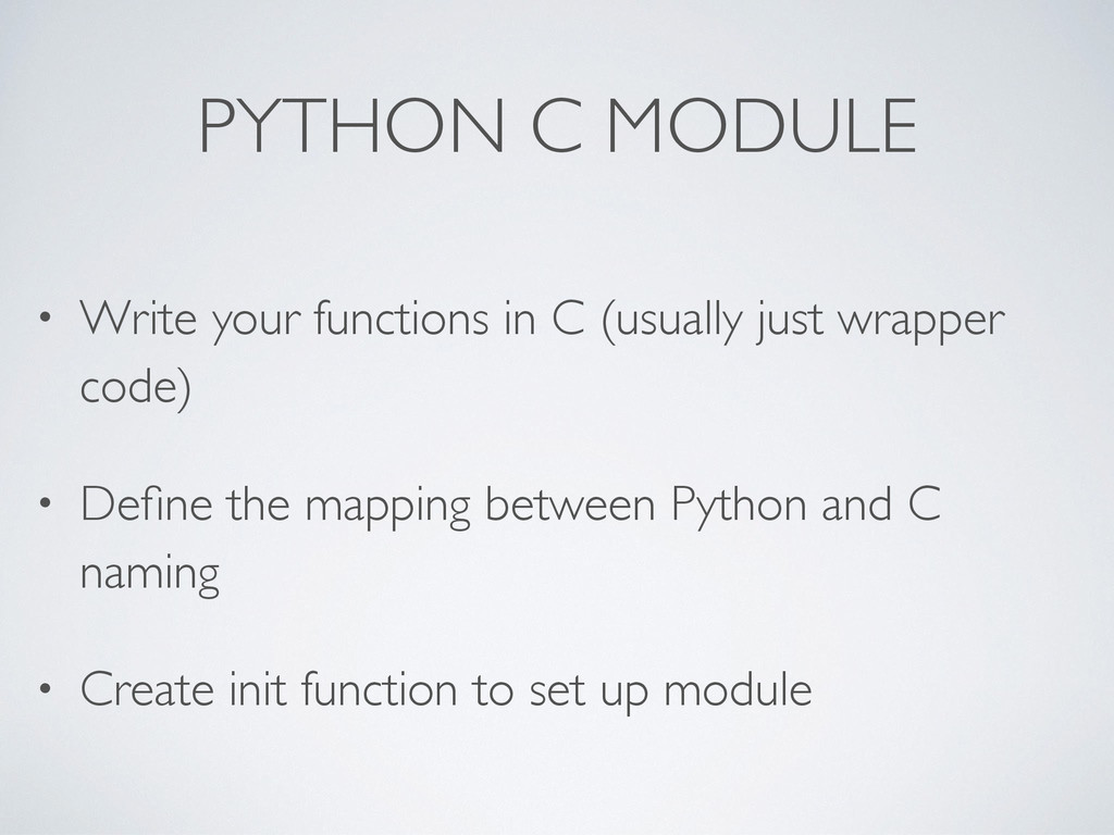 PYTHON C MODULE • Write your functions in C (us...