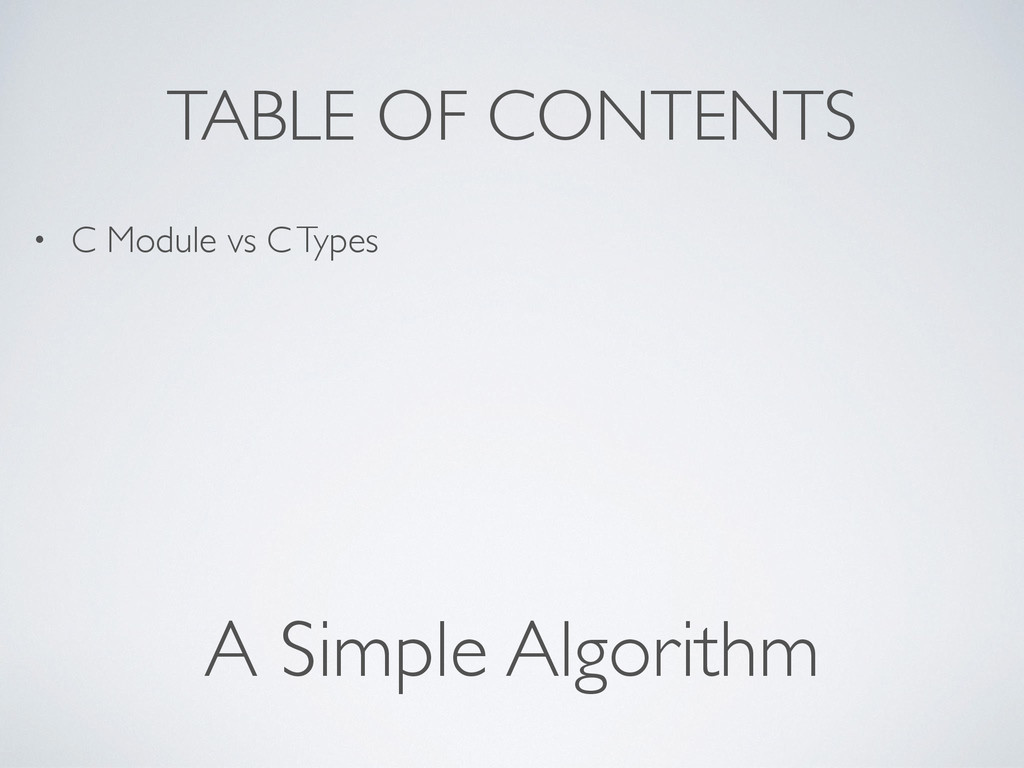 TABLE OF CONTENTS • C Module vs C Types A Simpl...