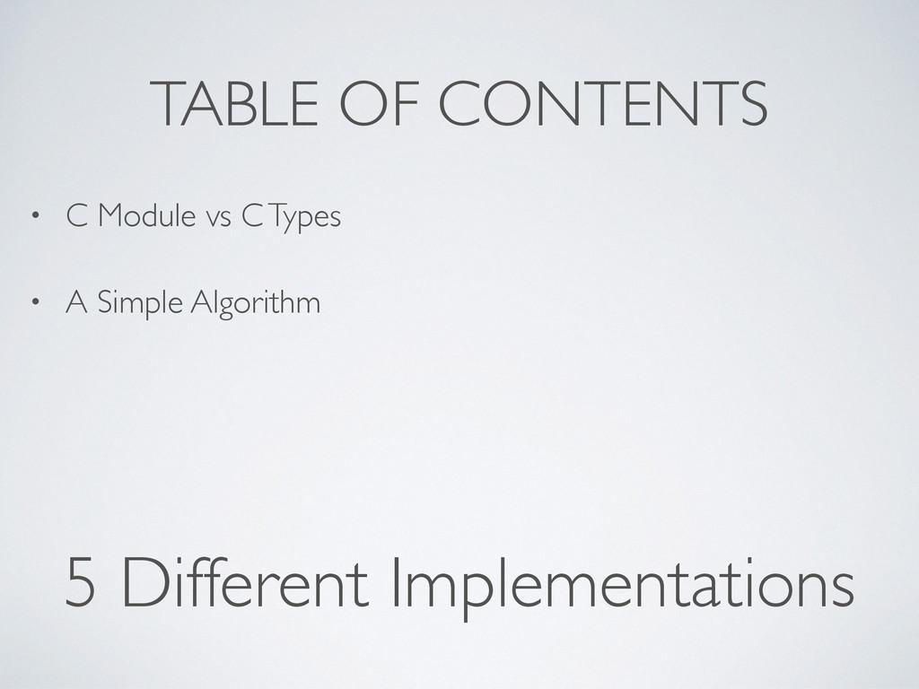 TABLE OF CONTENTS • C Module vs C Types • A Sim...