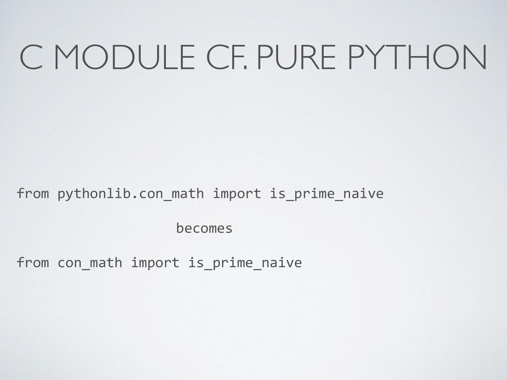 C MODULE CF. PURE PYTHON from pythonlib.con_...