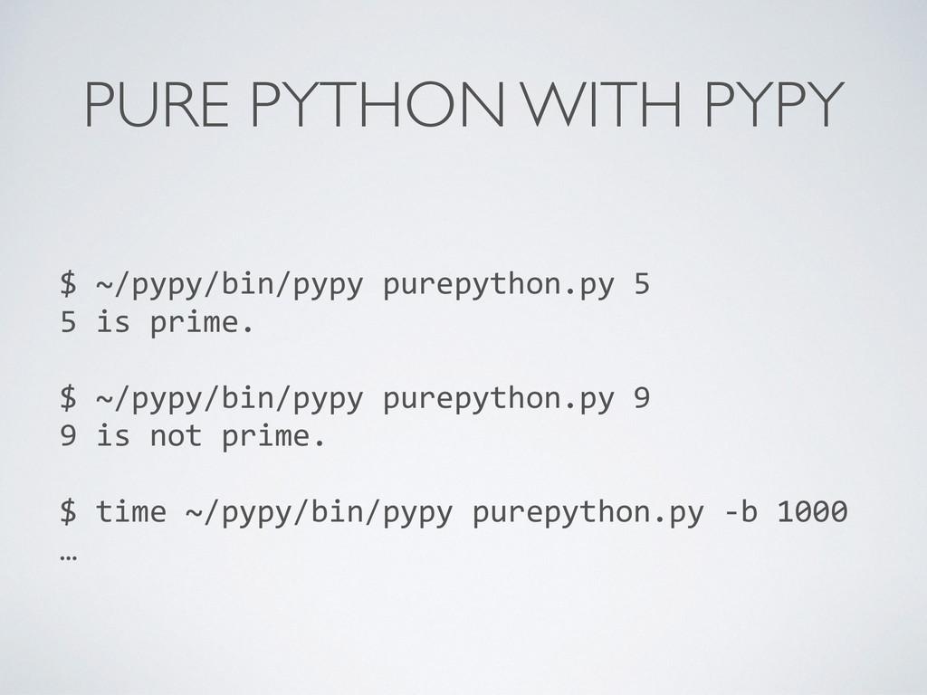 PURE PYTHON WITH PYPY $ ~/pypy/bin/pypy p...