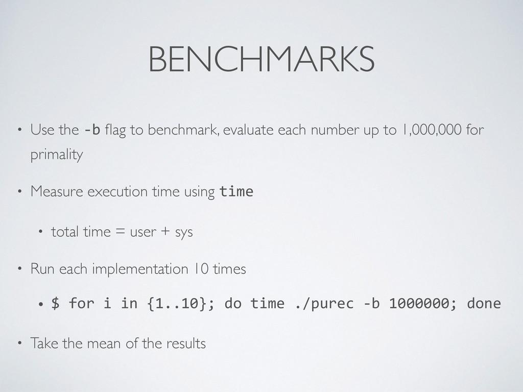 BENCHMARKS • Use the -‐b flag to benchmark, eva...