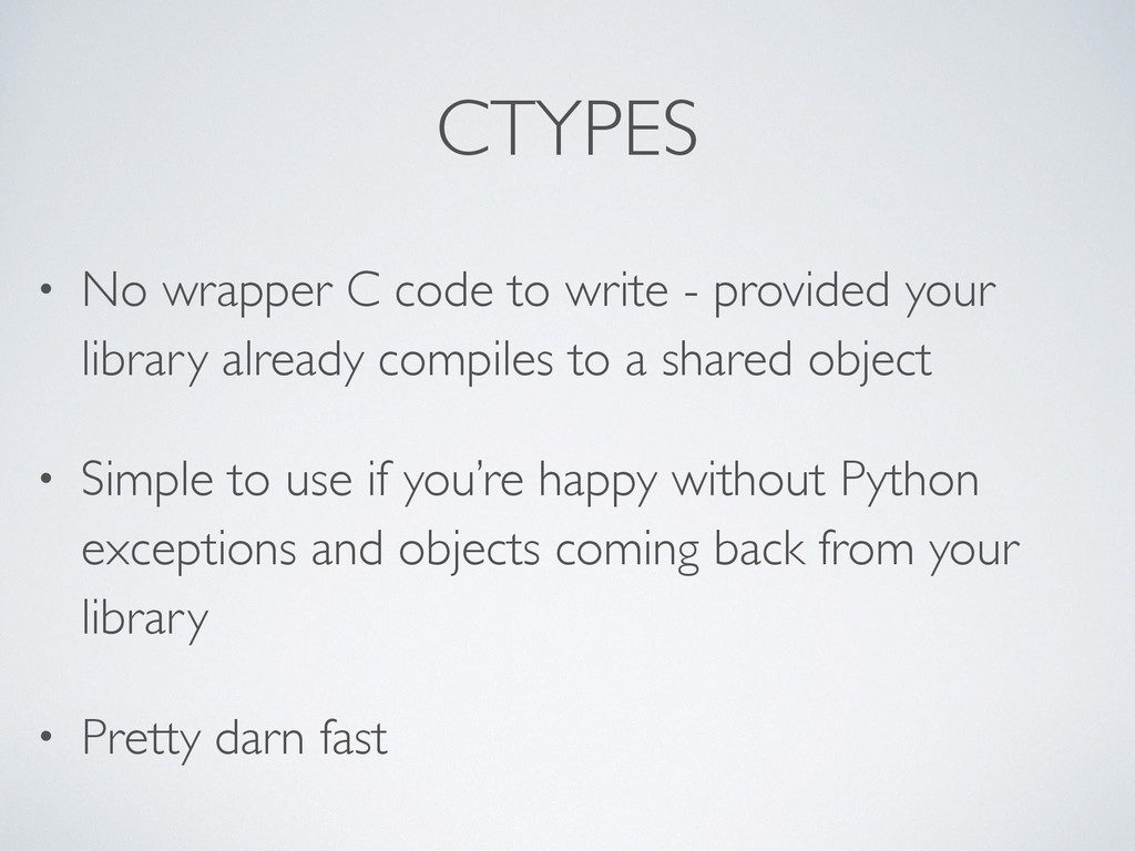 CTYPES • No wrapper C code to write - provided ...
