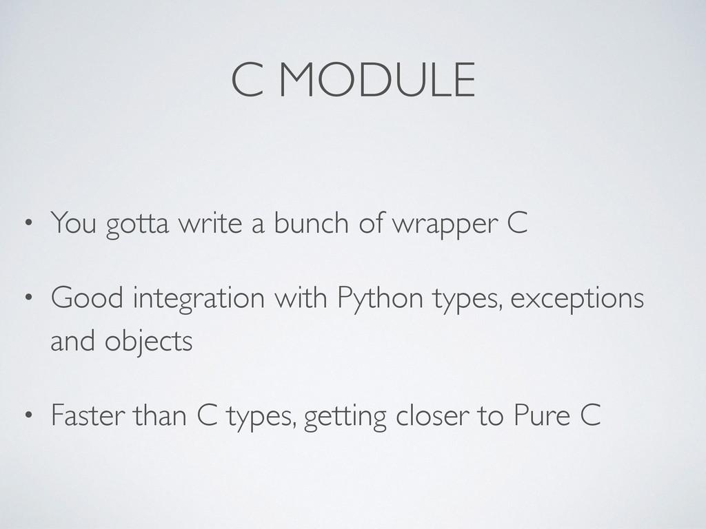 C MODULE • You gotta write a bunch of wrapper C...