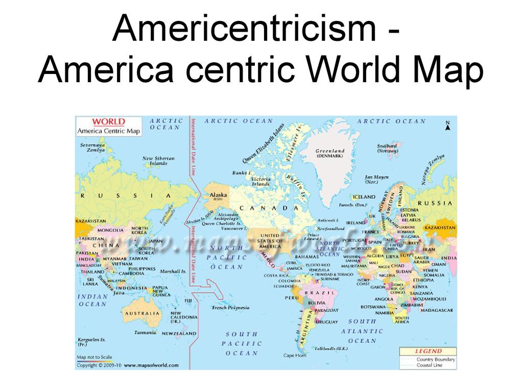 Americentricism - America centric World Map