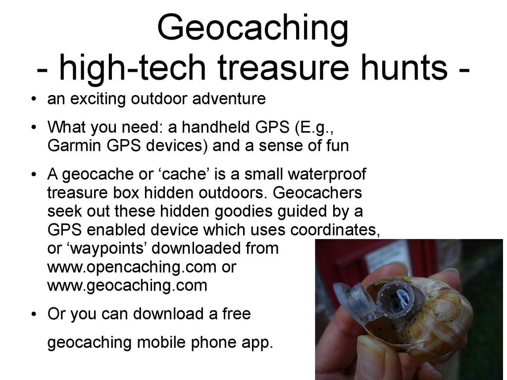 Geocaching - high-tech treasure hunts - ● an ex...