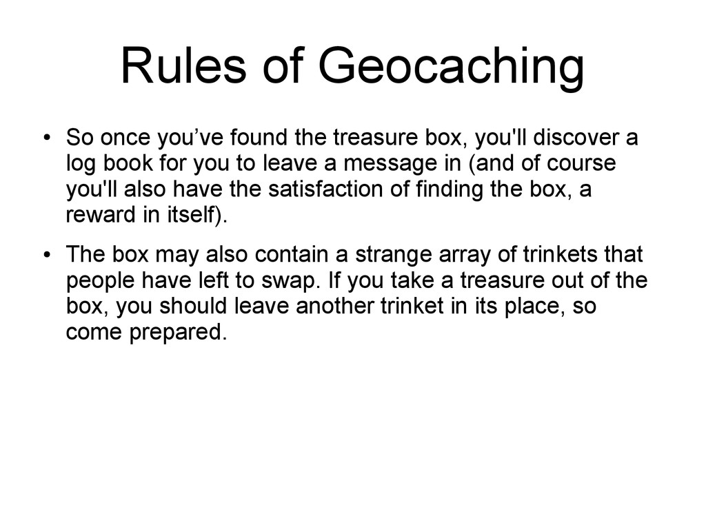 Rules of Geocaching ● So once you've found the ...