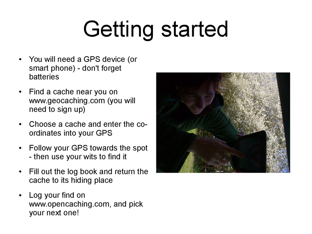 Getting started ● You will need a GPS device (o...
