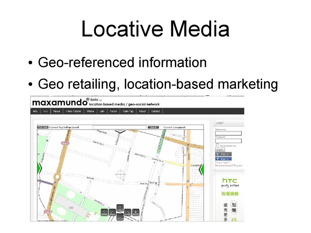 Locative Media ● Geo-referenced information ● G...