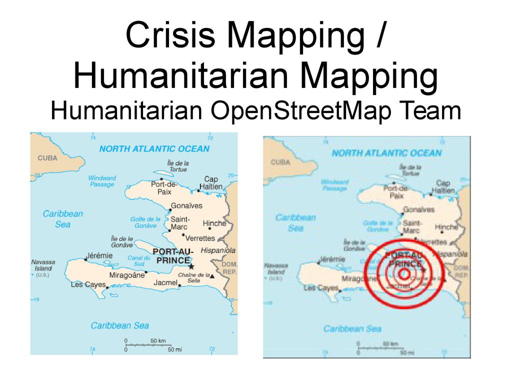 Crisis Mapping / Humanitarian Mapping Humanitar...