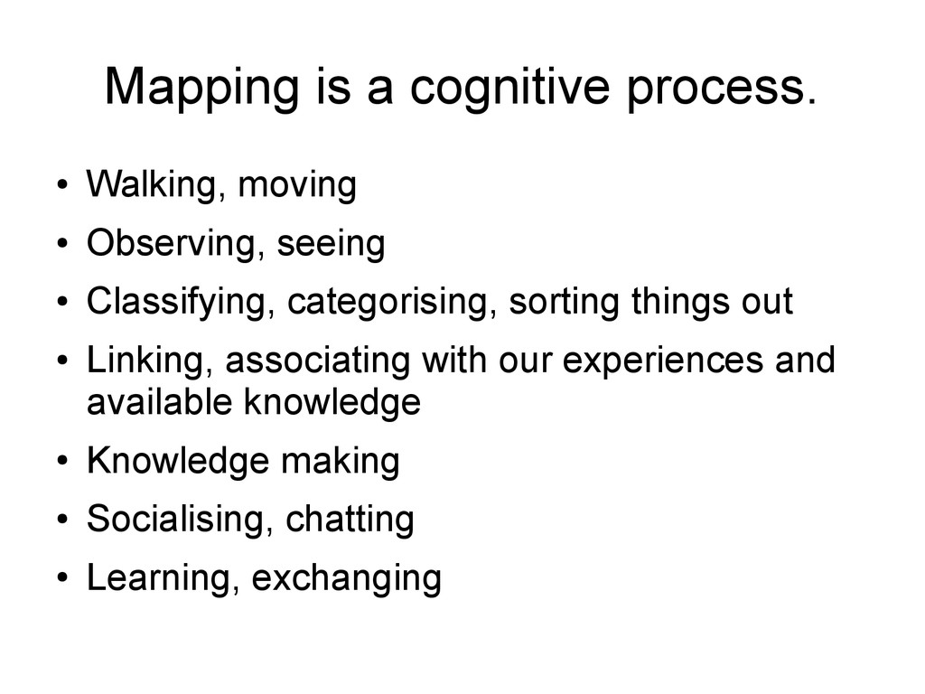 Mapping is a cognitive process. ● Walking, movi...