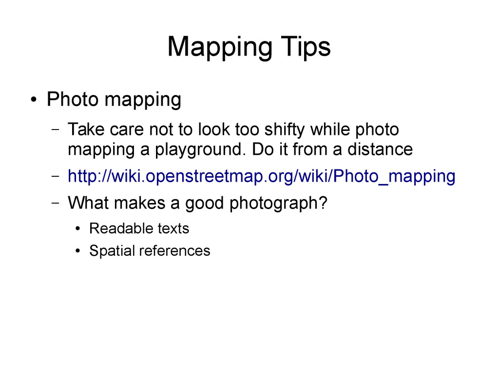Mapping Tips ● Photo mapping – Take care not to...