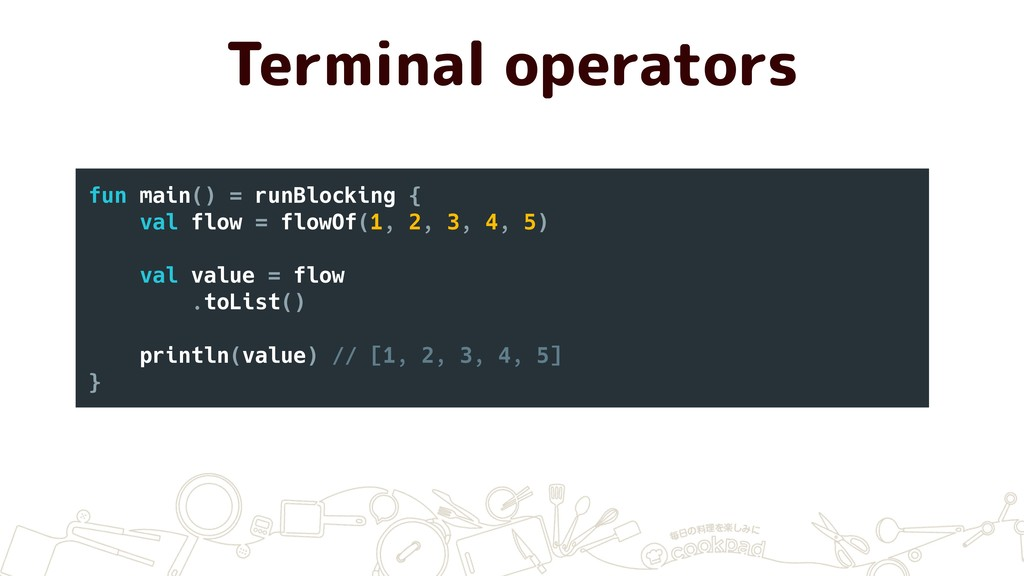Terminal operators fun main() = runBlocking { v...