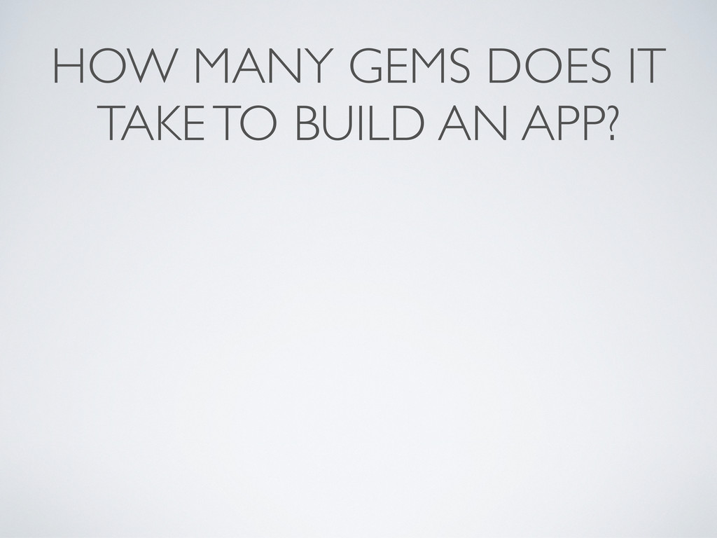 HOW MANY GEMS DOES IT TAKE TO BUILD AN APP?