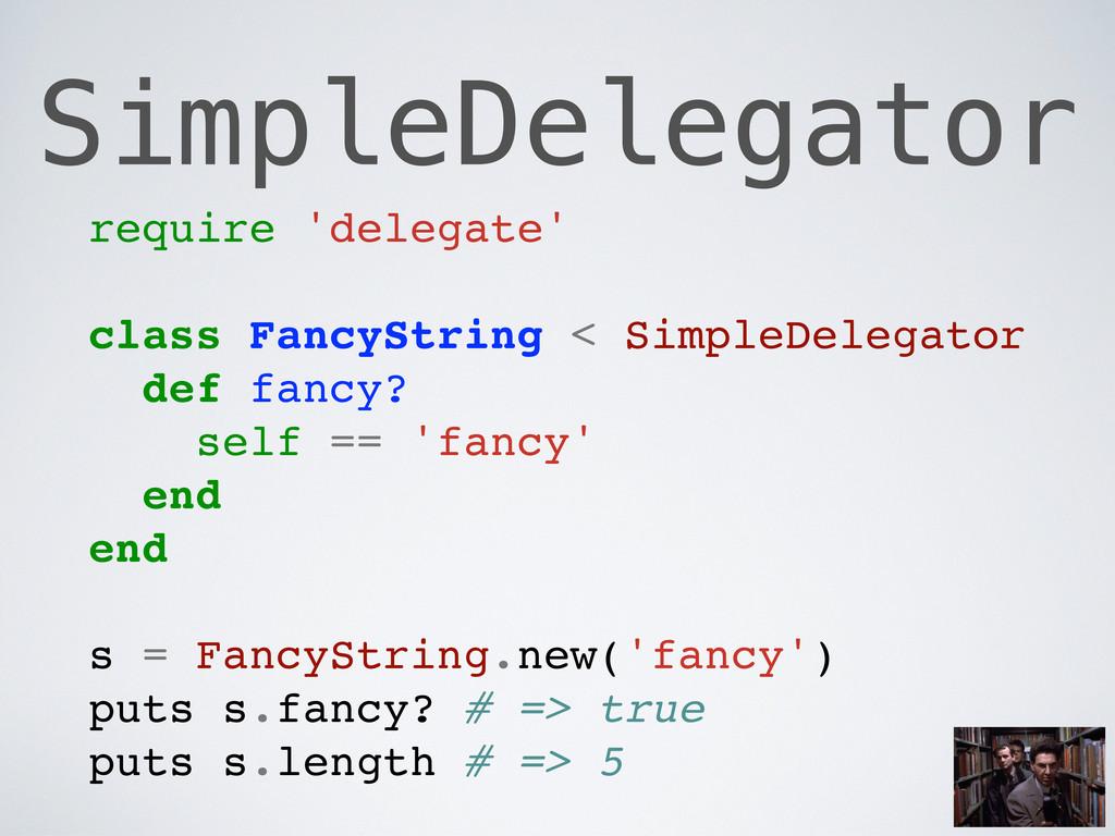 SimpleDelegator require 'delegate' class FancyS...