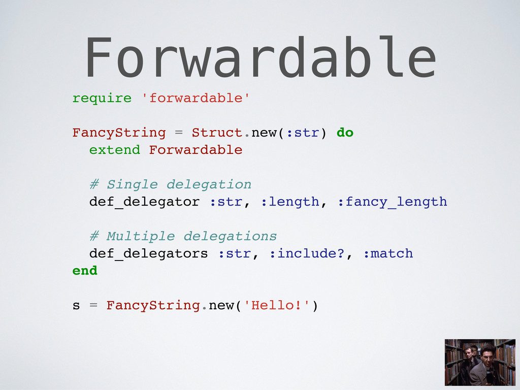 Forwardable require 'forwardable' FancyString =...