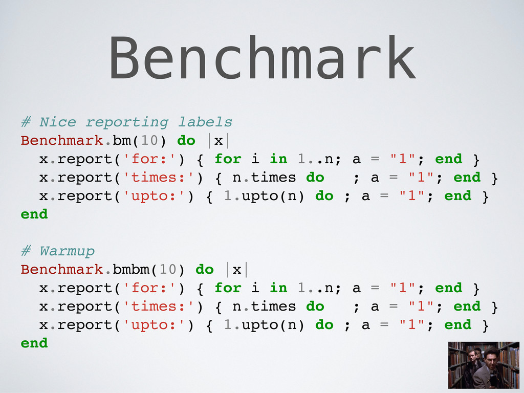 Benchmark # Nice reporting labels Benchmark.bm(...