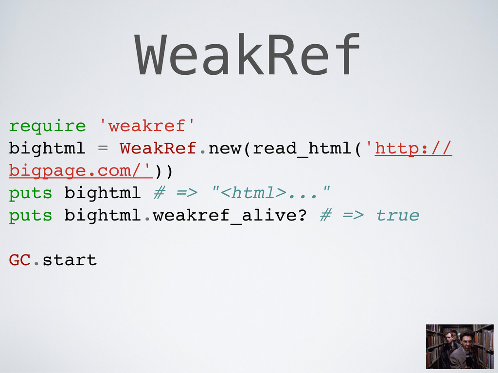 WeakRef require 'weakref' bightml = WeakRef.new...