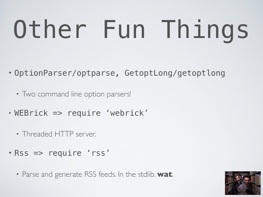 Other Fun Things • OptionParser/optparse, Getop...