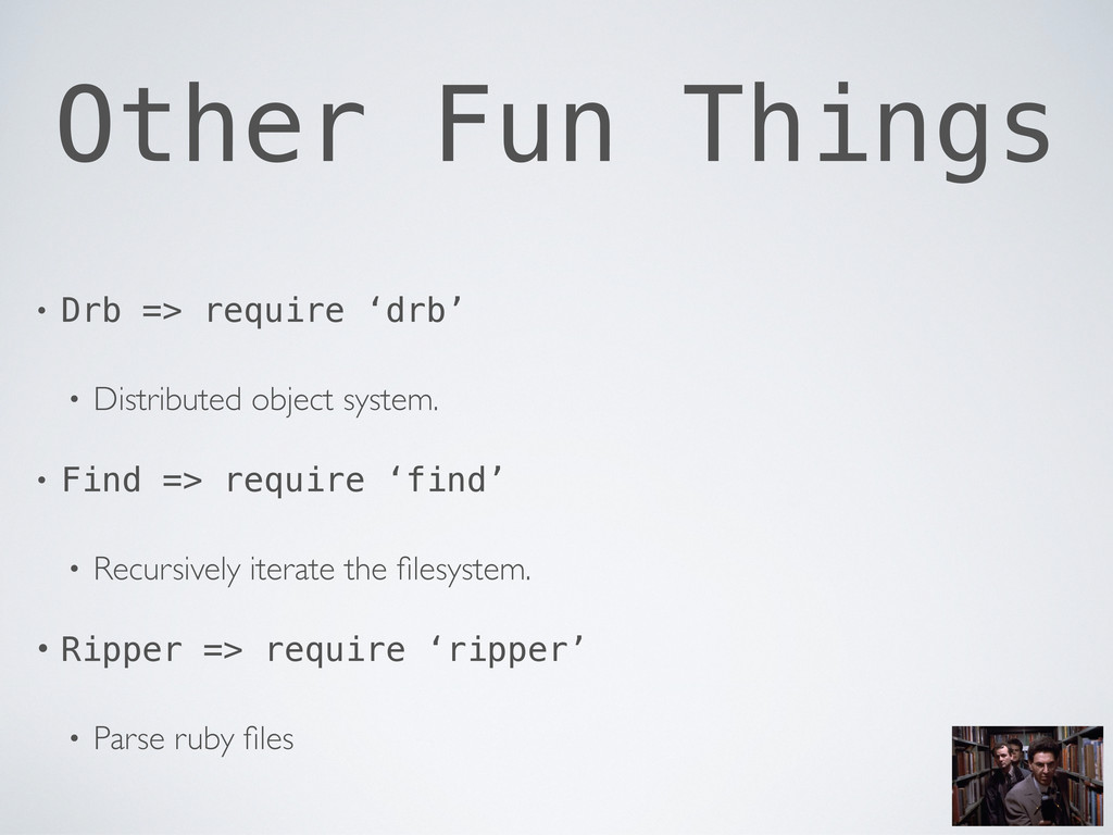 Other Fun Things • Drb => require 'drb' • Distr...
