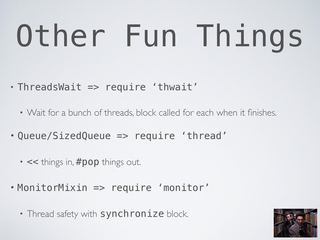 Other Fun Things • ThreadsWait => require 'thwa...