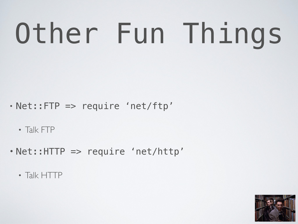 Other Fun Things • Net::FTP => require 'net/ftp...