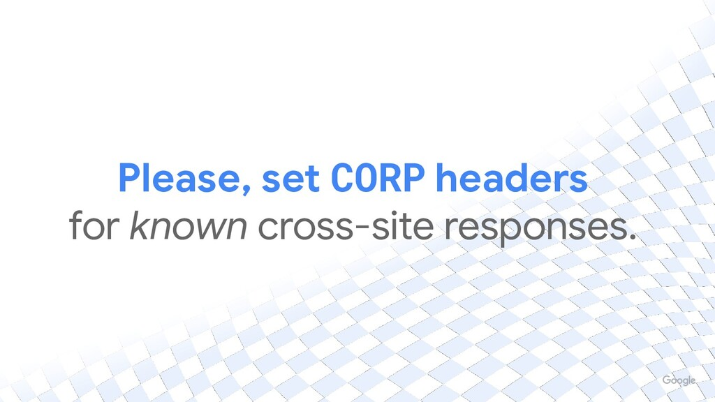Please, set CORP headers for known cross-site r...