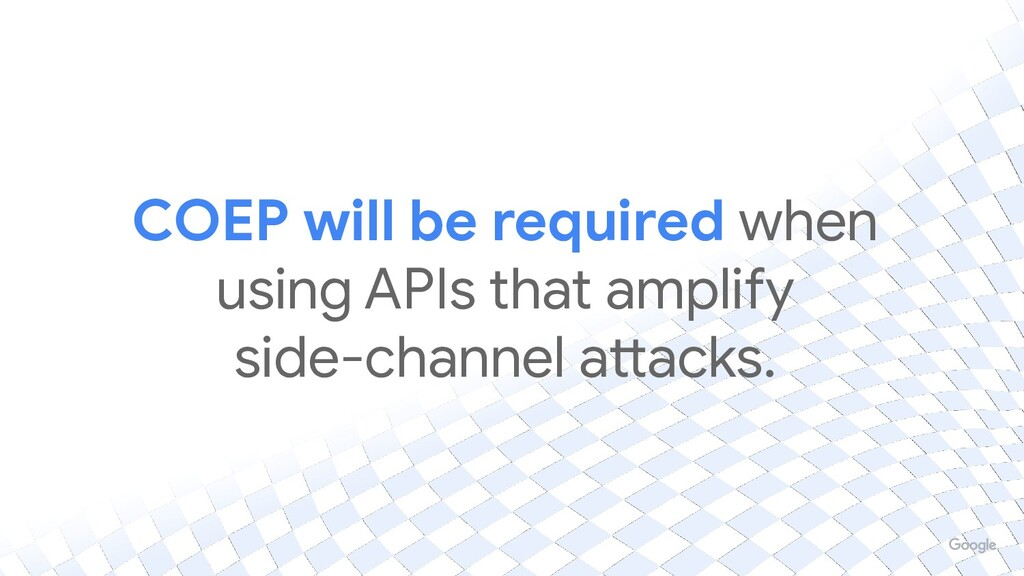 COEP will be required when using APIs that ampl...