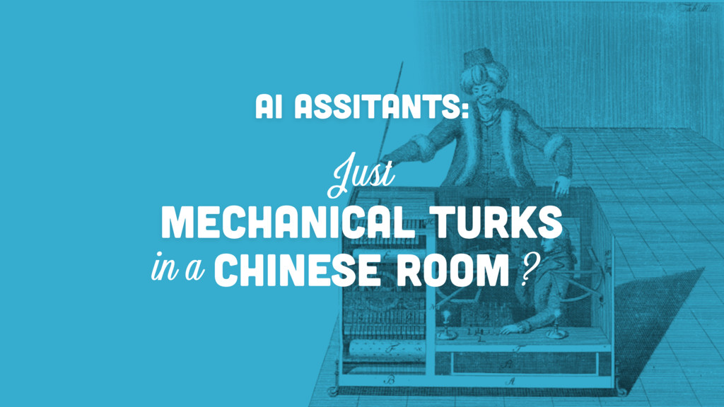 MECHANICAL TURK AI ASSITANTS: in a CHINESE ROOM...