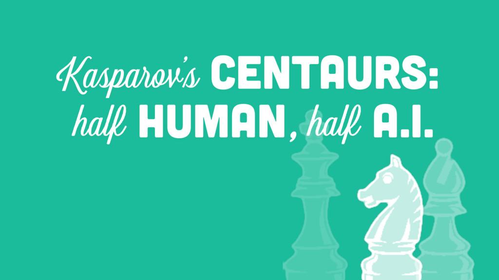 HUMAN A.I. half half , CEnTaurs: Kasparov's