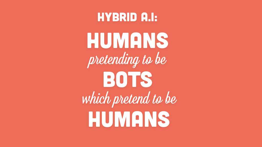 HUMANS pretending to be HYBRID A.I: BOTS which ...