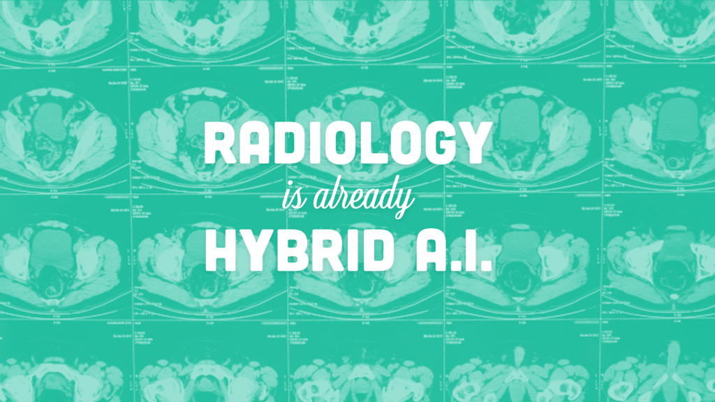 RADIOLOGY is already HYBRID A.I.