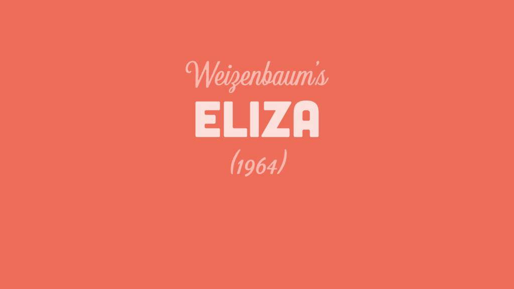 ELIZA Weizenbaum's (1964)