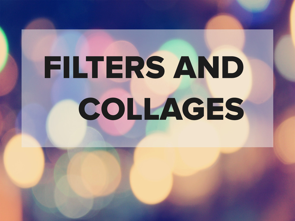 FILTERS AND COLLAGES