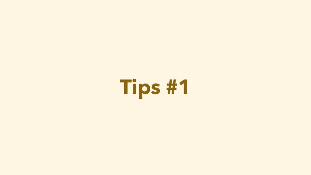 Tips #1