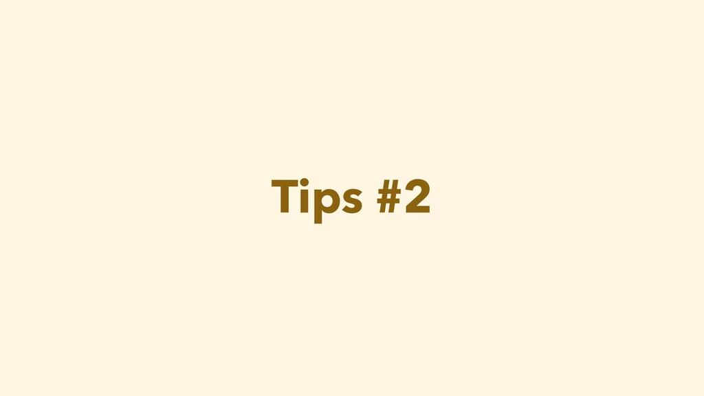 Tips #2