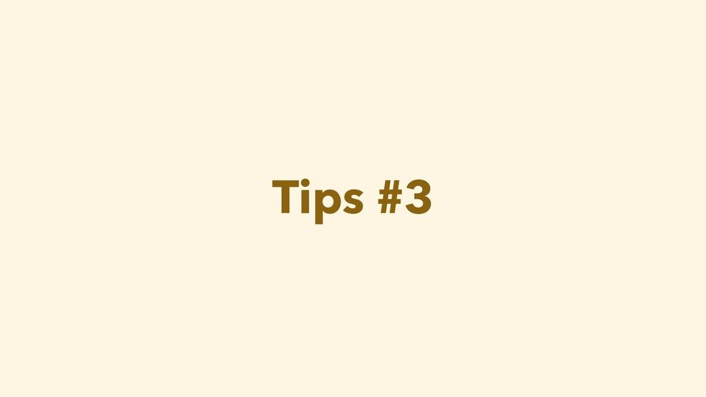 Tips #3