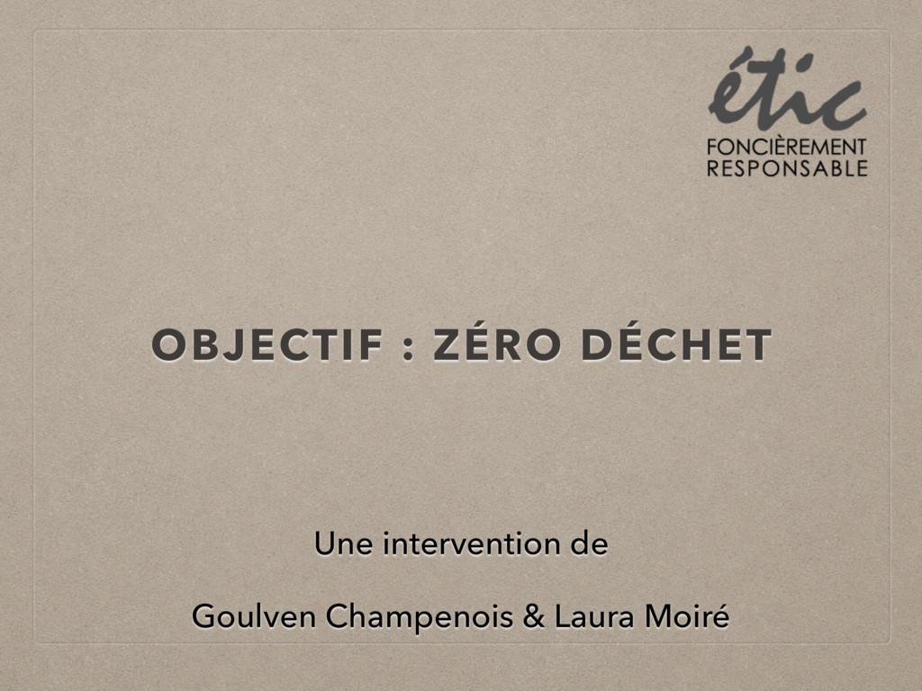 OBJECTIF : ZÉRO DÉCHET Une intervention de Goul...