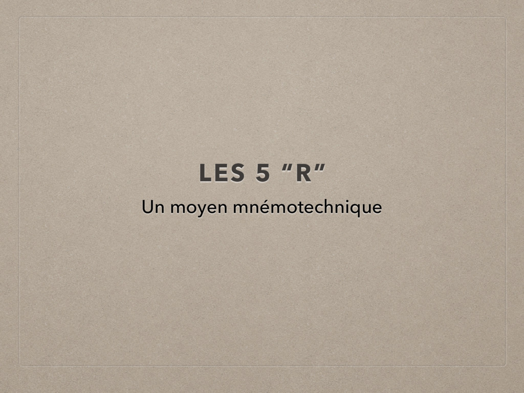 """LES 5 """"R"""" Un moyen mnémotechnique"""
