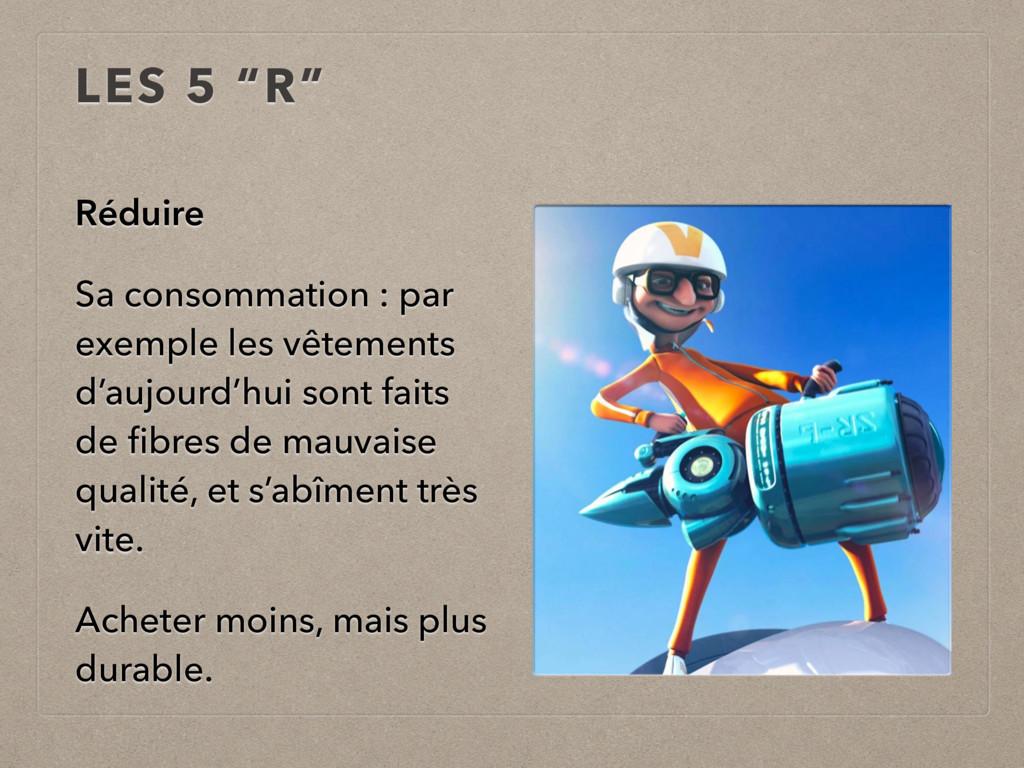 """LES 5 """"R"""" Réduire Sa consommation : par exemple..."""