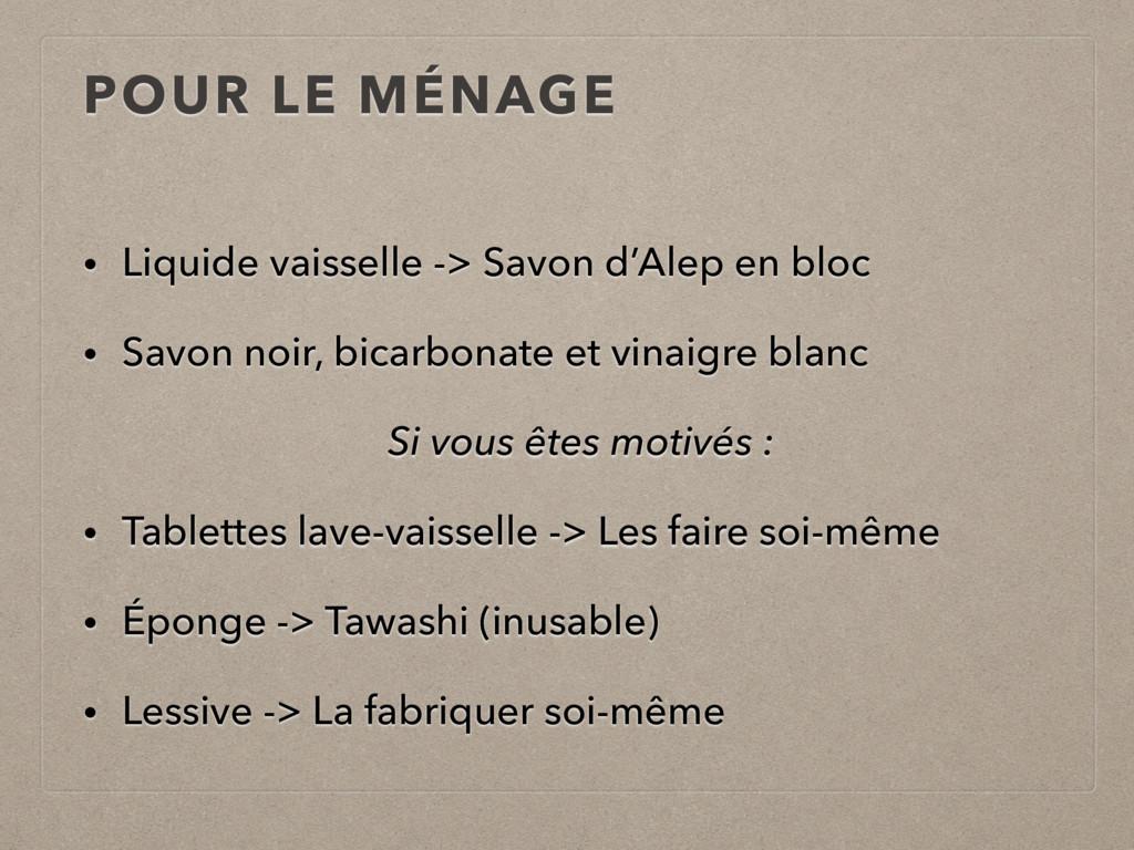 POUR LE MÉNAGE • Liquide vaisselle -> Savon d'A...