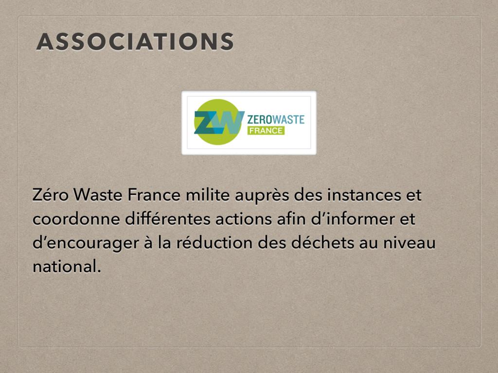 ASSOCIATIONS Zéro Waste France milite auprès de...