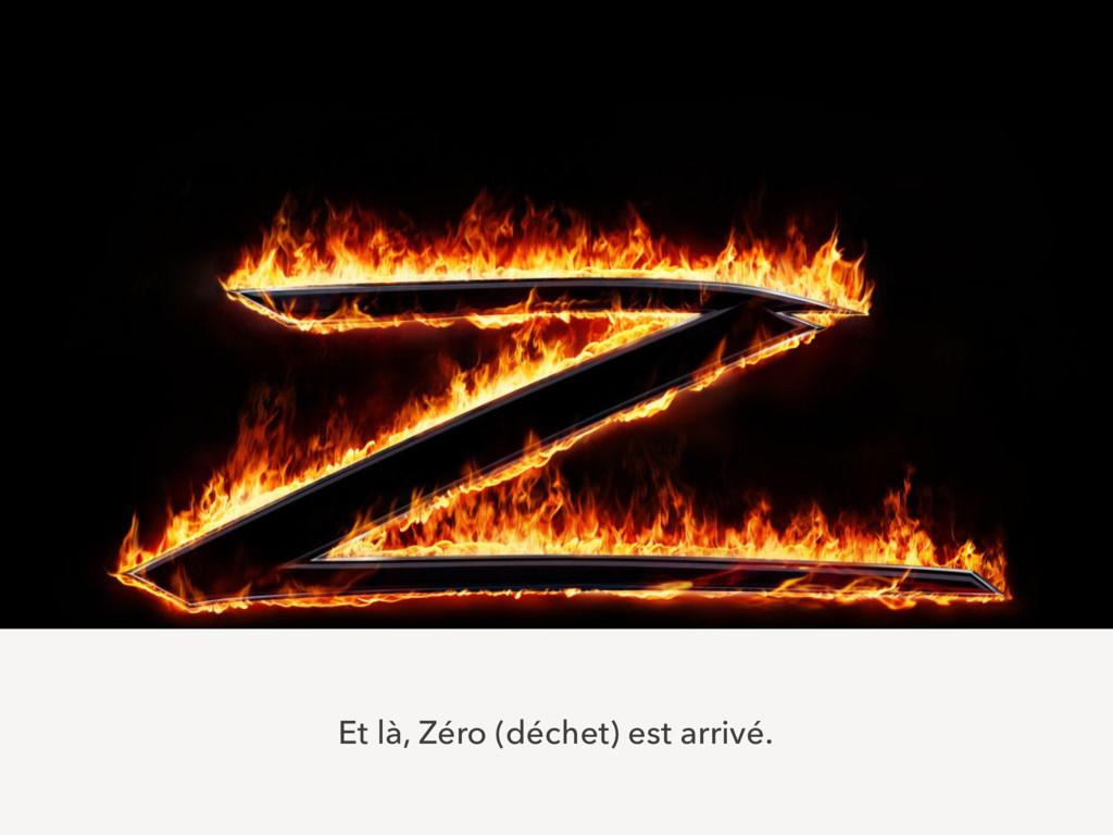 Et là, Zéro (déchet) est arrivé.